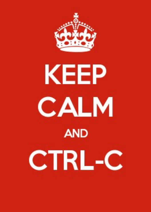 Keep Calm and CTRL-C